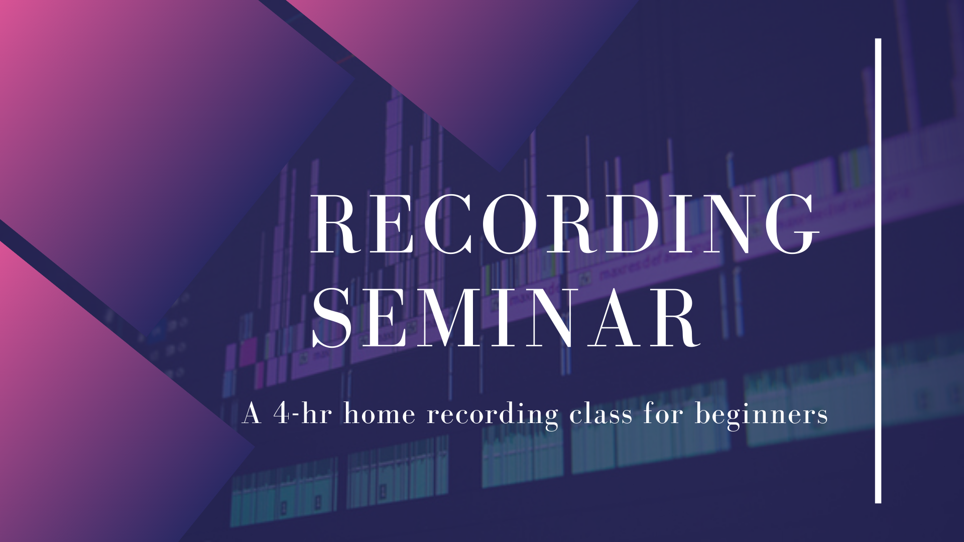 Recording Seminar - a 4 Hour Class for Beginners